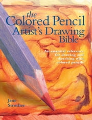 Colored Pencil Artist's Drawing Bible - An Essential Reference for Drawing and Sketching with Colored Pencils ebook by Jane Strother