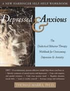 Depressed and Anxious - The Dialectical Behavior Therapy Workbook for Overcoming Depression and Anxiety ebook by Thomas Marra, PhD