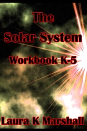 The Solar System Lesson Plan Workbook K-5 ebook by Laura K Marshall