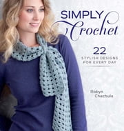 Simply Crochet - 22 Stylish Designs for Every Day ebook by Robyn Chachula