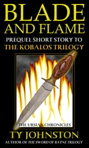 Blade and Flame (Prequel to The Kobalos Trilogy) ebook by Ty Johnston