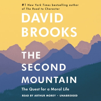 The Second Mountain - The Quest for a Moral Life audiobook by David Brooks