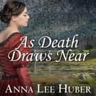 As Death Draws Near audiobook by Anna Lee Huber