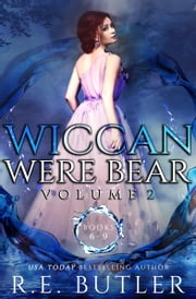 Wiccan-Were-Bear Series Volume Two ebook by R.E. Butler