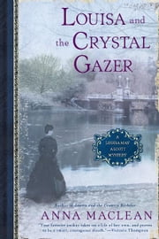 Louisa and the Crystal Gazer - A Louisa May Alcott Mystery ebook by Anna Maclean