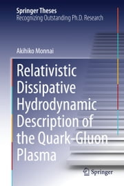Relativistic Dissipative Hydrodynamic Description of the Quark-Gluon Plasma ebook by Akihiko Monnai