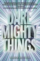 Dare Mighty Things ebook by Heather Kaczynski