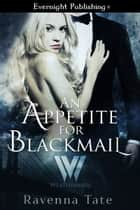 An Appetite for Blackmail ebook by Ravenna Tate