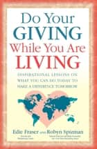 Do Your Giving While You Are Living ebook by Edie Fraser,Robyn Freedman Spizman