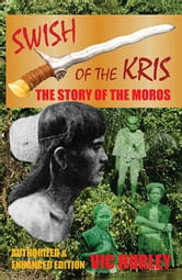Swish of the Kris, the Story of the Moros, Authorized and Enhanced Edition ebook by Hurley, Vic