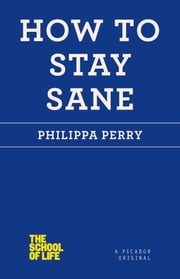 How to Stay Sane ebook by Philippa Perry