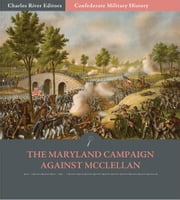 Confederate Military History: The Maryland Campaign Against McClellan (Illustrated Edition) ebook by Clement A. Evans