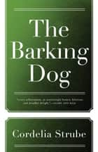 The Barking Dog ebook by Cordelia Strube