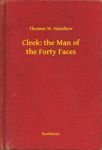 Cleek: the Man of the Forty Faces ebook by Thomas W. Hanshew