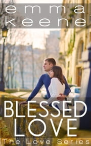 Blessed Love - The Love Series, #9 ebook by Emma Keene