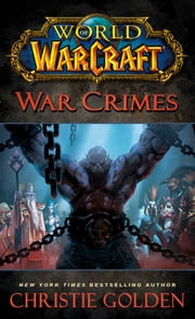 World of Warcraft: War Crimes ebook by Christie Golden
