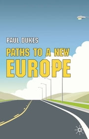 Paths to a New Europe - From Premodern to Postmodern Times ebook by Paul Dukes