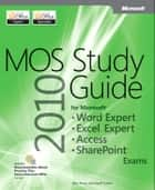 MOS 2010 Study Guide for Microsoft Word Expert, Excel Expert, Access, and SharePoint Exams ebook by Geoff Evelyn, John Pierce