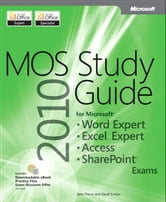 MOS 2010 Study Guide for Microsoft Word Expert, Excel Expert, Access, and SharePoint Exams ebook by Geoff Evelyn,John Pierce