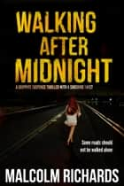 Walking After Midnight - A gripping suspense thriller with a shocking twist ebook by Malcolm Richards