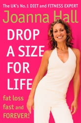 Drop a Size for Life: Fat Loss Fast and Forever! ebook by Joanna Hall