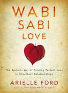 Wabi Sabi Love ebook by Arielle Ford