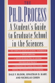 The Ph.D. Process - A Student's Guide to Graduate School in the Sciences ebook by Dale F. Bloom, Jonathan D. Karp, Nicholas Cohen