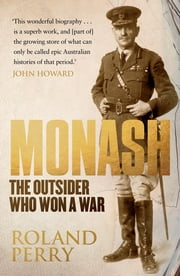 Monash - The Outsider Who Won A War ebook by Roland Perry