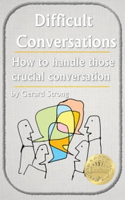 Dealing with Difficult People - Handling those crucial conversations ebook by Gerard Strong