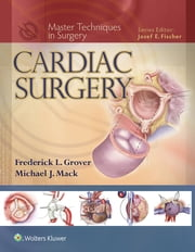 Master Techniques in Surgery: Cardiac Surgery ebook by Frederick Grover,Michael J. Mack