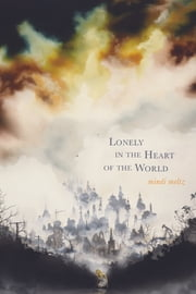 Lonely in the Heart of the World ebook by Mindi Meltz