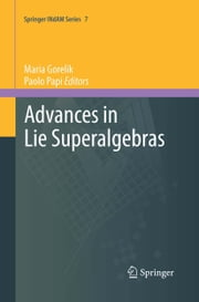 Advances in Lie Superalgebras ebook by Maria Gorelik,Paolo Papi