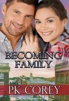 Becoming Family ebook by PK Corey