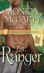 The Ranger - A Highland Guard Novel ebook by Monica McCarty
