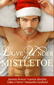 Love Under the Mistletoe - A Collection of Christmas Love Stories ebook by Jasmine Bowen,Lauren Murphy,LaRae L Parry