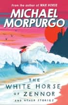 The White Horse of Zennor ebook by Michael Morpurgo