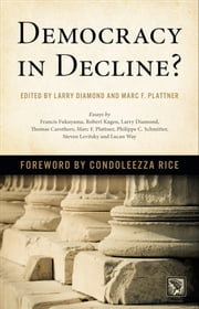 Democracy in Decline? ebook by Larry Diamond,Marc F. Plattner,Condoleezza Rice