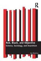 Red, Black, and Objective - Science, Sociology, and Anarchism ebook by Sal Restivo