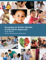 Investing in Public Health: A Life-Cycle Approach ebook by Jack Meyer
