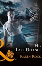 His Last Defense (Mills & Boon Blaze) (Uniformly Hot!, Book 76) eBook by Karen Rock