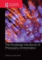The Routledge Handbook of Philosophy of Information ebook by Luciano Floridi