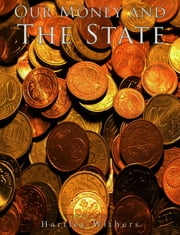 Our Money and the State ebook by Hartley Withers