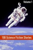 100 Classic Science Fiction Stories ebook by Golgotha Press