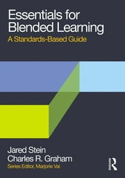 Essentials for Blended Learning - A Standards-Based Guide ebook by Jared Stein, Charles R. Graham