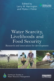 Water Scarcity, Livelihoods and Food Security - Research and Innovation for Development ebook by Larry W. Harrington,Myles J. Fisher