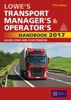 Lowe's Transport Manager's and Operator's Handbook 2017 ebook by David Lowe, Clive Pidgeon
