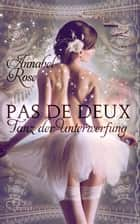 Pas de deux: Tanz der Unterwerfung ebook by Annabel Rose