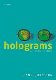 Holograms: A Cultural History ebook by Sean F. Johnston