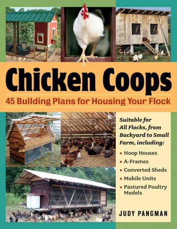 Chicken Coops - 45 Building Ideas for Housing Your Flock ebook by Judy Pangman