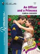 An Officer and a Princess (Mills & Boon M&B) eBook by Carla Cassidy
